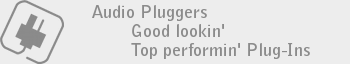 Audio Pluggers: Good lookin', Top performin' Plug-Ins.